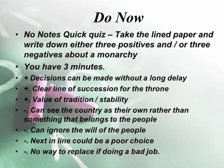 Do Now No Notes Quick quiz – Take the lined paper and write down either three positives and / or three negatives about a monarchy You have 3 minutes. +