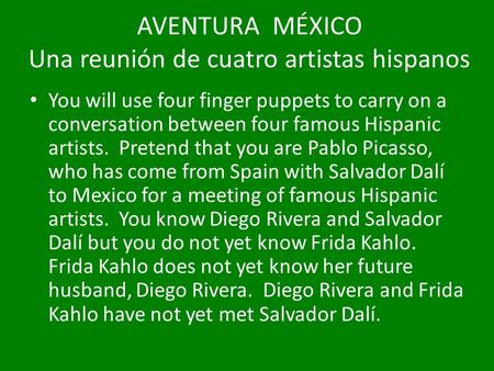 AVENTURA MÉXICO Una reunión de cuatro artistas hispanos You will use four finger puppets to carry on a conversation between four famous Hispanic artists.