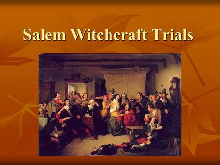 "Salem Witchcraft Trials. What caused the ""Witchcraft Hysteria""? 1. Political & Economic Differences – split with Salem Town or stay part of it? East Village."