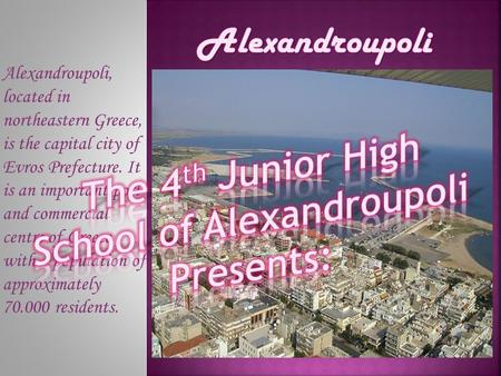 Alexandroupoli, located in northeastern Greece, is the capital city of Evros Prefecture. It is an important port and commercial centre of Greece with a.