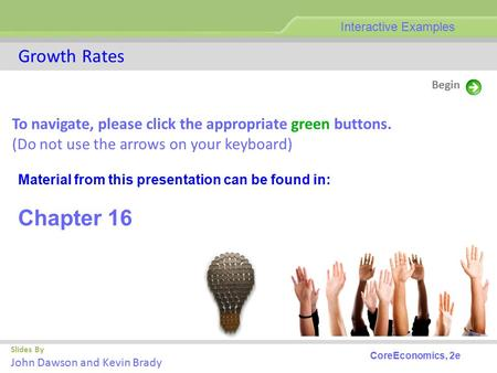 Growth Rates Slides By John Dawson and Kevin Brady Begin Interactive Examples To navigate, please click the appropriate green buttons. (Do not use the.