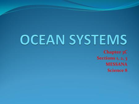Chapter 3C Sections 1, 2, 3 MESSANA Science 8. Ocean Waters Contains NaCl, dissolved solids & gases (O2, N2, CO2) Salinity = 35g salt/1000g seawater Higher.