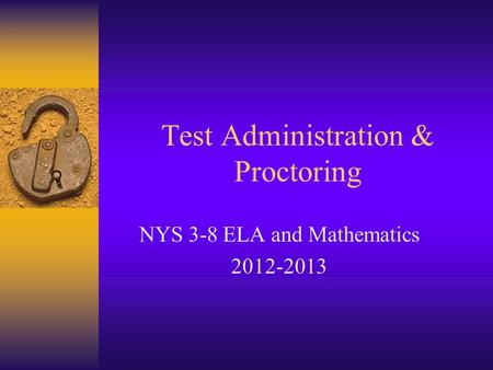 Test Administration & Proctoring NYS 3-8 ELA and Mathematics 2012-2013.