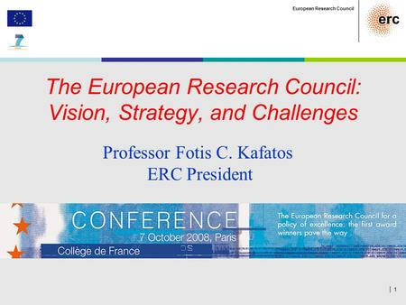 │ 1 European Research Council The European Research Council: Vision, Strategy, and Challenges Professor Fotis C. Kafatos ERC President.