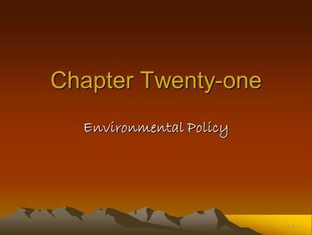 1 Chapter Twenty-one Environmental Policy. 2 The Controversies Environmental policy creates both winners and losers –Losers could be those who pay but.
