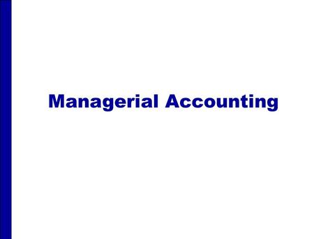 Managerial Accounting. MANAGERIAL ACCOUNTING After studying this chapter, you should be able to: 1.Explain the distinguishing features of managerial accounting.