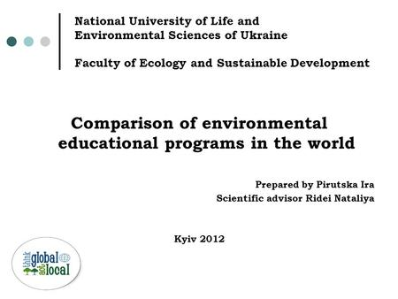 National University of Life and Environmental Sciences of Ukraine Faculty of Ecology and Sustainable Development Comparison of environmental educational.