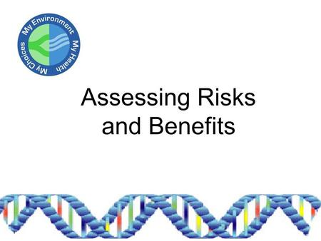 Assessing Risks and Benefits. Risk vs. Benefit: Tipping the Scales.