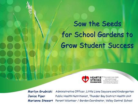 Sow the Seeds for School Gardens to Grow Student Success Marilyn Grudniski Administrative Officer, Little Lions Daycare and Kindergarten Janice Piper Public.