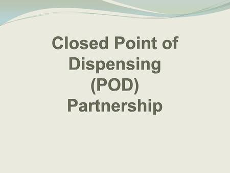 What is point of dispensing (POD) and when might a POD be needed? A site where medications or vaccines intended to prevent disease may be given quickly.