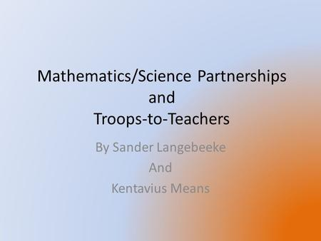 Mathematics/Science Partnerships and Troops-to-Teachers By Sander Langebeeke And Kentavius Means.