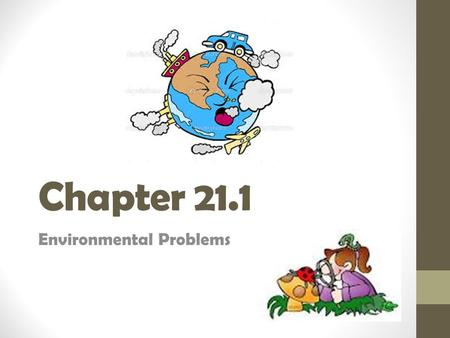 Chapter 21.1 Environmental Problems. How to do a Pre-read 1.Properly head paper; include title with location <strong>and</strong> description; Number page 2.List Vocabulary.