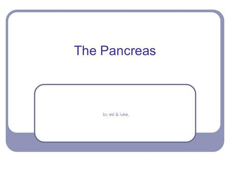 The Pancreas by esi & luke.. An Introduction to the Pancreas  Location → The pancreas is located deep within the abdomen of the body, beneath the liver.