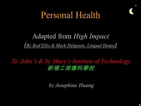 Personal Health Adapted from High Impact ( By Rod Ellis & Mark Helgesen, Lingual House ) St. John's & St. Mary's Institute of Technology 新埔工商專科學校 by Josephine.