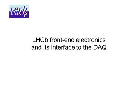 LHCb front-end electronics and its interface to the DAQ.