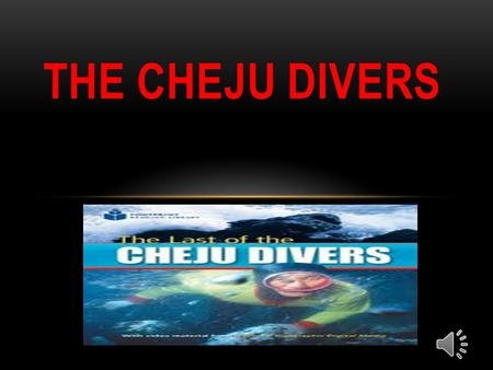 THE CHEJU DIVERS LANGUAGE FEATURES AND FUNCTIONS Vocabulary: Food diving people.
