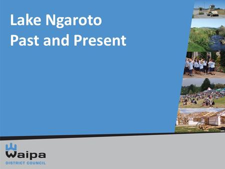 Lake Ngaroto Past and Present. Where History.