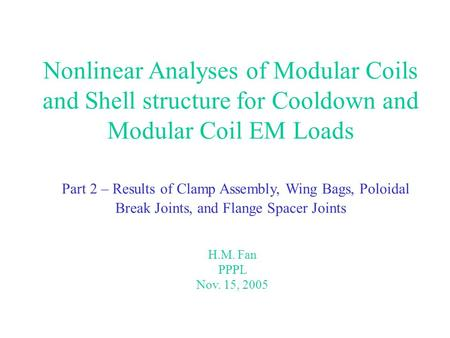 Nonlinear Analyses of Modular Coils and Shell structure for Cooldown and Modular Coil EM Loads Part 2 – Results of Clamp Assembly, Wing Bags, Poloidal.