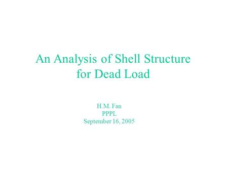 An Analysis of Shell Structure for Dead Load H.M. Fan PPPL September 16, 2005.