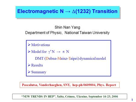 Electromagnetic N →  (1232) Transition Shin Nan Yang Department of Physic, National Taiwan University  Motivations  Model for  * N →  N DMT (Dubna-Mainz-Taipei)
