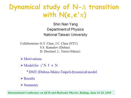 Dynamical study of N-  transition with N(e,e'  ) Shin Nan Yang Department of Physics National Taiwan University Collaborators: G.Y. Chen, J.C. Chen (NTU)