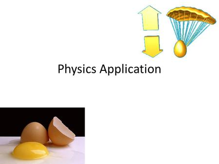 Physics Application. Intro We have talked about Newton's first two laws of motion. Using this knowledge, we are going to conduct an experiment to utilize.
