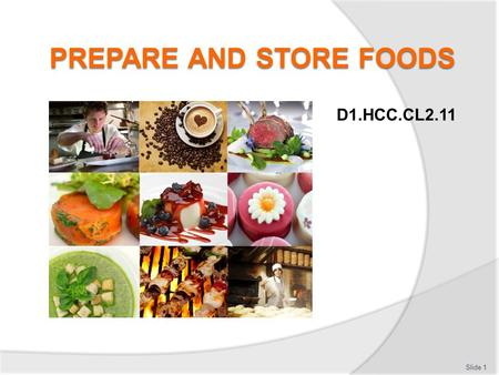 D1.HCC.CL2.11 Slide 1. Prepare and store foods This Unit comprises seven elements: Slide 2 Identify and collect food items required for preparations 1.