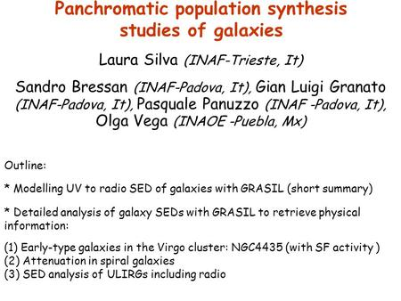 Panchromatic population synthesis studies of galaxies Laura Silva (INAF-Trieste, It) Sandro Bressan (INAF-Padova, It), Gian Luigi Granato (INAF-Padova,