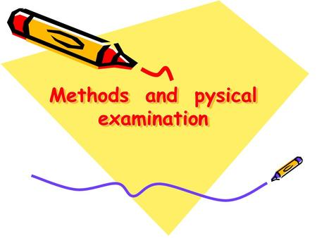 Methods and pysical examination. 1Inspection 2Palpation ▲ 3Percussion ▲ 4Auscultation ▲ 5Smell.