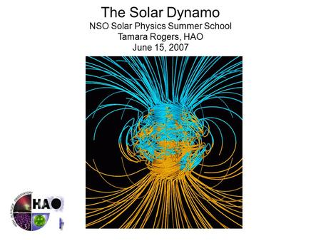 The Solar Dynamo NSO Solar Physics Summer School Tamara Rogers, HAO June 15, 2007.