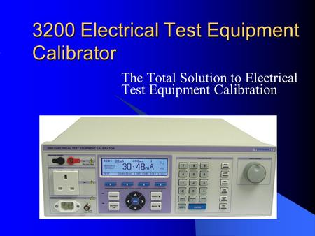 3200 Electrical Test Equipment Calibrator The Total Solution to Electrical Test Equipment Calibration.