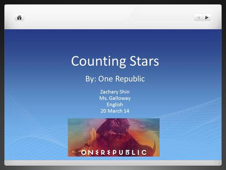 Counting Stars By: One Republic Zachary Shin Ms. Galloway English 20 March 14.