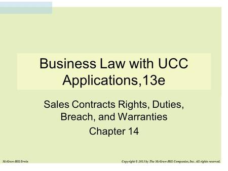 Business Law with UCC Applications,13e Sales Contracts Rights, Duties, Breach, and Warranties Chapter 14 McGraw-Hill/Irwin Copyright © 2013 by The McGraw-Hill.