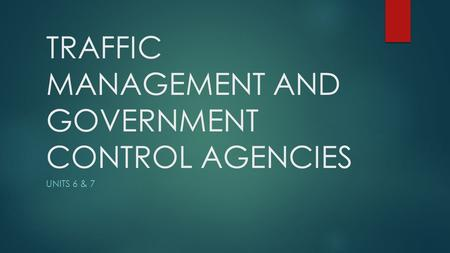 TRAFFIC MANAGEMENT AND GOVERNMENT CONTROL AGENCIES UNITS 6 & 7.