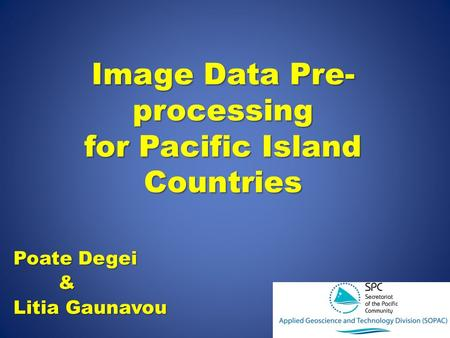 Image Data Pre- processing for Pacific Island Countries Poate Degei & Litia Gaunavou.