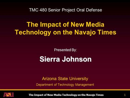 The Impact of New Media Technology on the Navajo Times1 TMC 480 Senior Project Oral Defense The Impact of New Media Technology on the Navajo Times Presented.