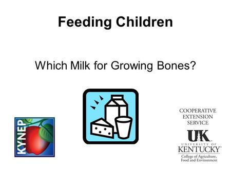 Feeding Children Which Milk for Growing Bones?. Why Milk? Calcium and Vitamin D for building strong bones and teeth Protein for building a growing body.