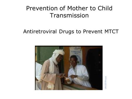 Prevention of Mother to Child Transmission Antiretroviral Drugs to Prevent MTCT.