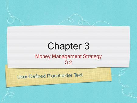 User-Defined Placeholder Text Chapter 3 Money Management Strategy 3.2.