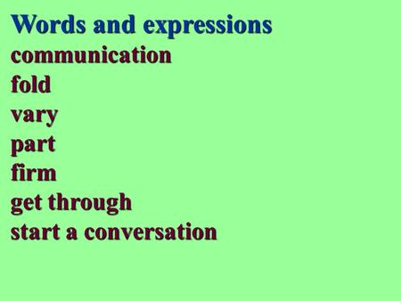 Words and expressions communicationfoldvarypartfirm get through start a conversation.