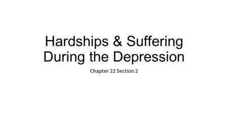 Hardships & Suffering During the Depression Chapter 22 Section 2.