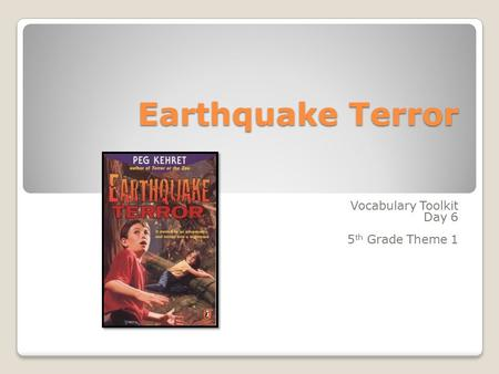 Earthquake Terror Vocabulary Toolkit Day 6 5 th Grade Theme 1.
