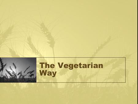 The Vegetarian Way. What are vegetarians? a person who does not eat meat, and sometimes other animal products, especially for moral, religious, or health.