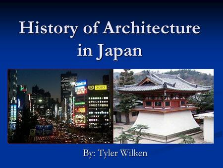 History of Architecture in Japan By: Tyler Wilken.