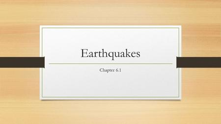 Earthquakes Chapter 6.1. Earthquakes & Plate Tectonics 1. Earthquakes are vibrations of the earth's crust. a. Earthquakes occur when rocks under stress.