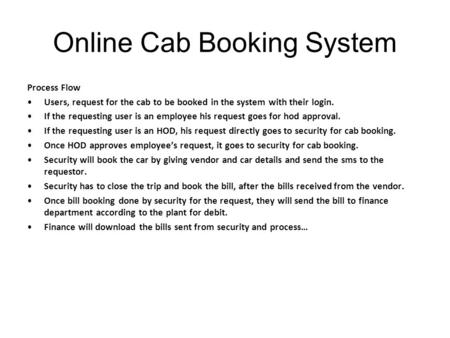Online Cab Booking System Process Flow Users, request for the cab to be booked in the system with their login. If the requesting user is an employee his.