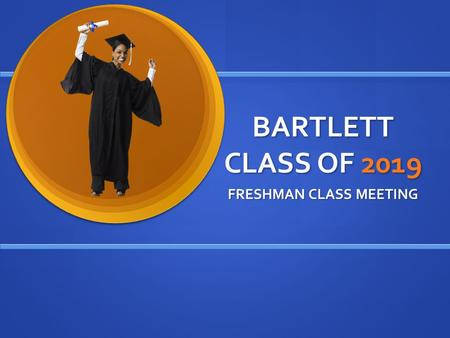 BARTLETT CLASS OF 2019 FRESHMAN CLASS MEETING. Why Education Matters.