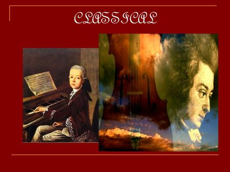 CLASSICAL. The Orchestra – New Instruments The Piano replaced the Harpsichord giving new opportunities for dynamics, tone and expression. Beethoven Piano.