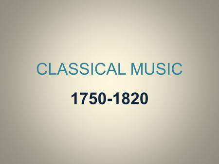 CLASSICAL MUSIC 1750-1820. 1. CHARACTERISTICS Melody is composed by means of symmetric and balanced musical phrases. Harmony becomes simple and regular.