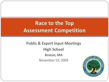 Race to the Top Assessment Competition Public & Expert Input Meetings High School Boston, MA November 13, 2009.